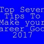 Top Seven Tips To Make Your Career Good