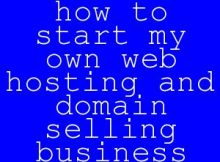 how-to-start-my-own-web-hosting-and-domain-selling-business